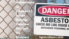 Asbestozisin ( Asbest ) İnsan Sağlığı Üzerine Etkileri Ve Riskleri